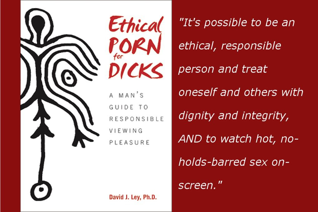 Ethical Porn for Dicks: A Man's Guide to Viewing Pleasure